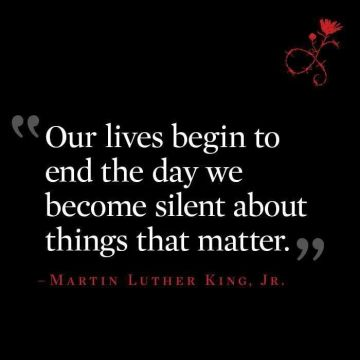 "Our lives begin to end the day we become silent about things that matter"" Martin Luther King Jr via Pinterest"