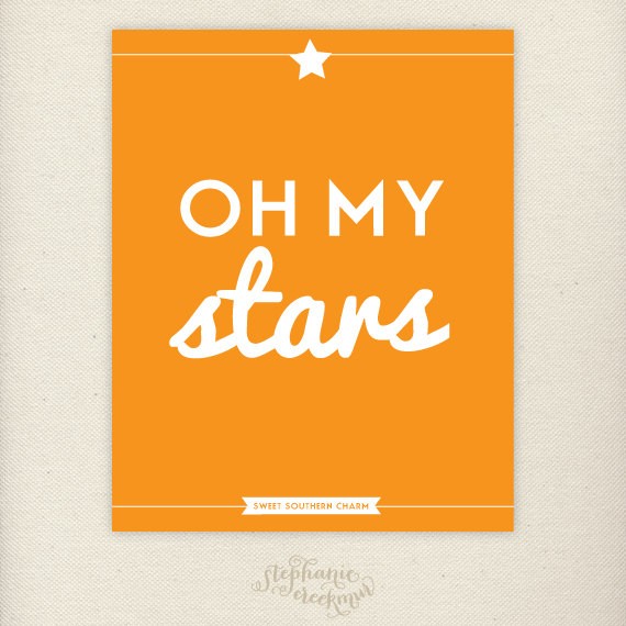 via https://www.etsy.com/listing/99554389/sale-southern-sayings-8-x-10-oh-my-stars
