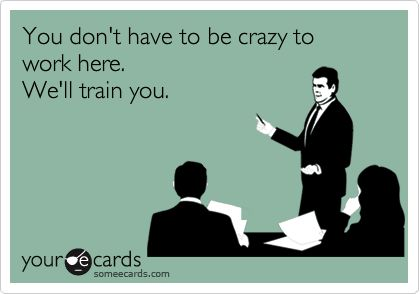via Pinterest You don't have to be crazy to work here. We'll train you.