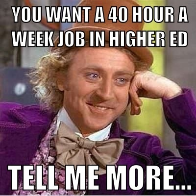 via Pinterest You Want to Work a 40 hour a week job in higher ed... HAHA